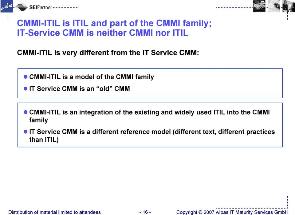 CMMI-ITIL is an integration of the existing and widely used ITIL into the CMMI family IT Service CMM is a