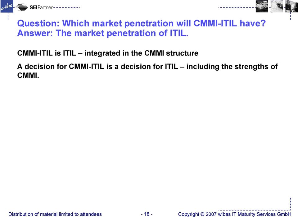 CMMI-ITIL is ITIL integrated in the CMMI structure A decision for