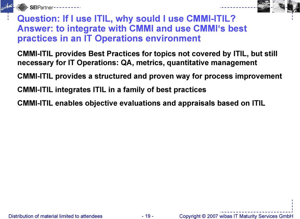 Answer: to integrate with CMMI and use CMMI s best practices in an IT Operations environment CMMI-ITIL provides Best Practices for