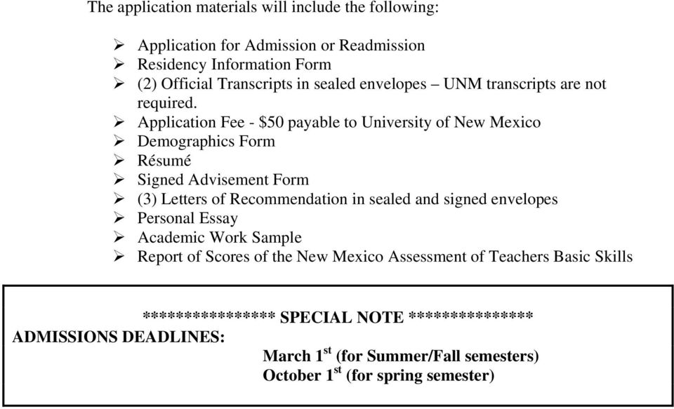Application Fee - $50 payable to University of New Mexico Demographics Form Résumé Signed Advisement Form (3) Letters of Recommendation in sealed and