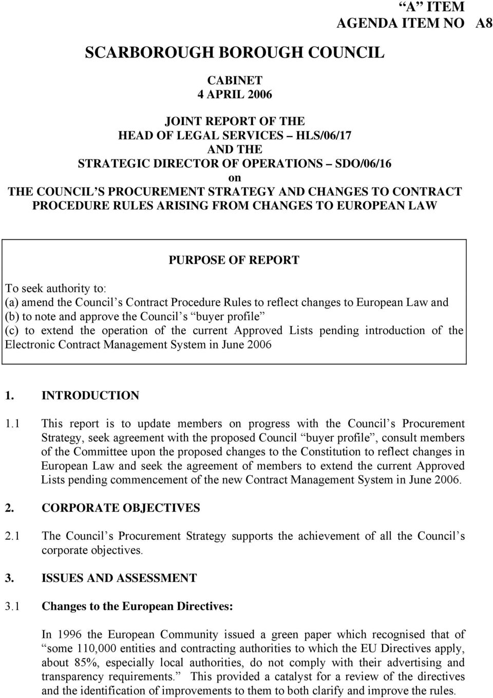 European Law and (b) to note and approve the Council s buyer profile (c) to extend the operation of the current Approved Lists pending introduction of the Electronic Contract Management System in
