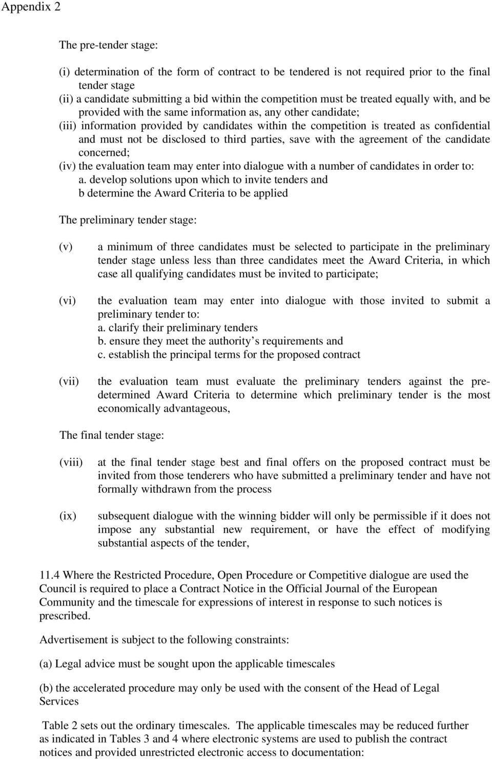 disclosed to third parties, save with the agreement of the candidate concerned; (iv) the evaluation team may enter into dialogue with a number of candidates in order to: a.