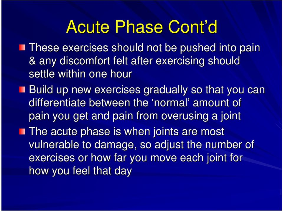 normal amount of pain you get and pain from overusing a joint The acute phase is when joints are most