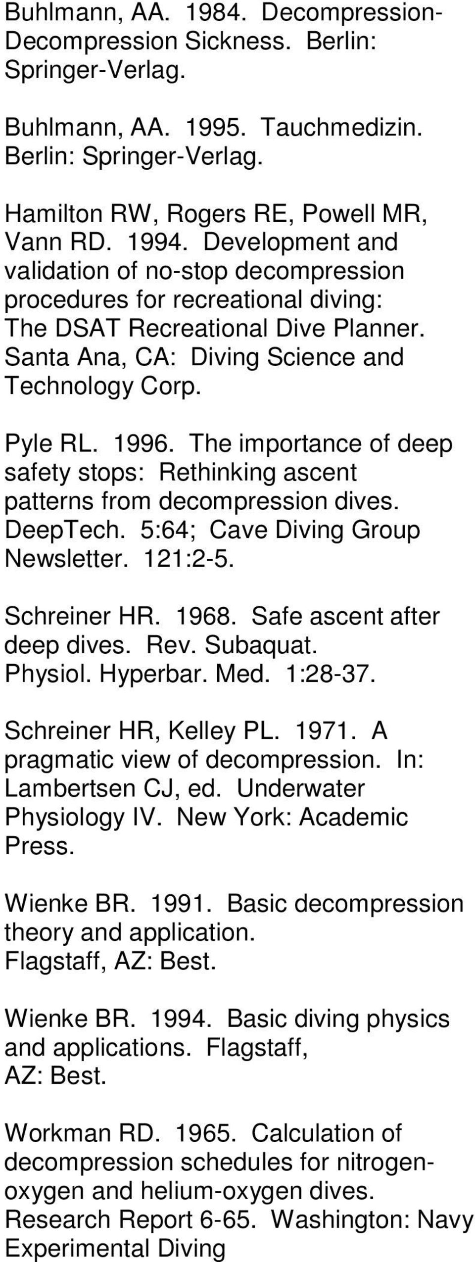 The importance of deep safety stops: Rethinking ascent patterns from decompression dives. DeepTech. 5:64; Cave Diving Group Newsletter. 121:2-5. Schreiner HR. 1968. Safe ascent after deep dives. Rev.