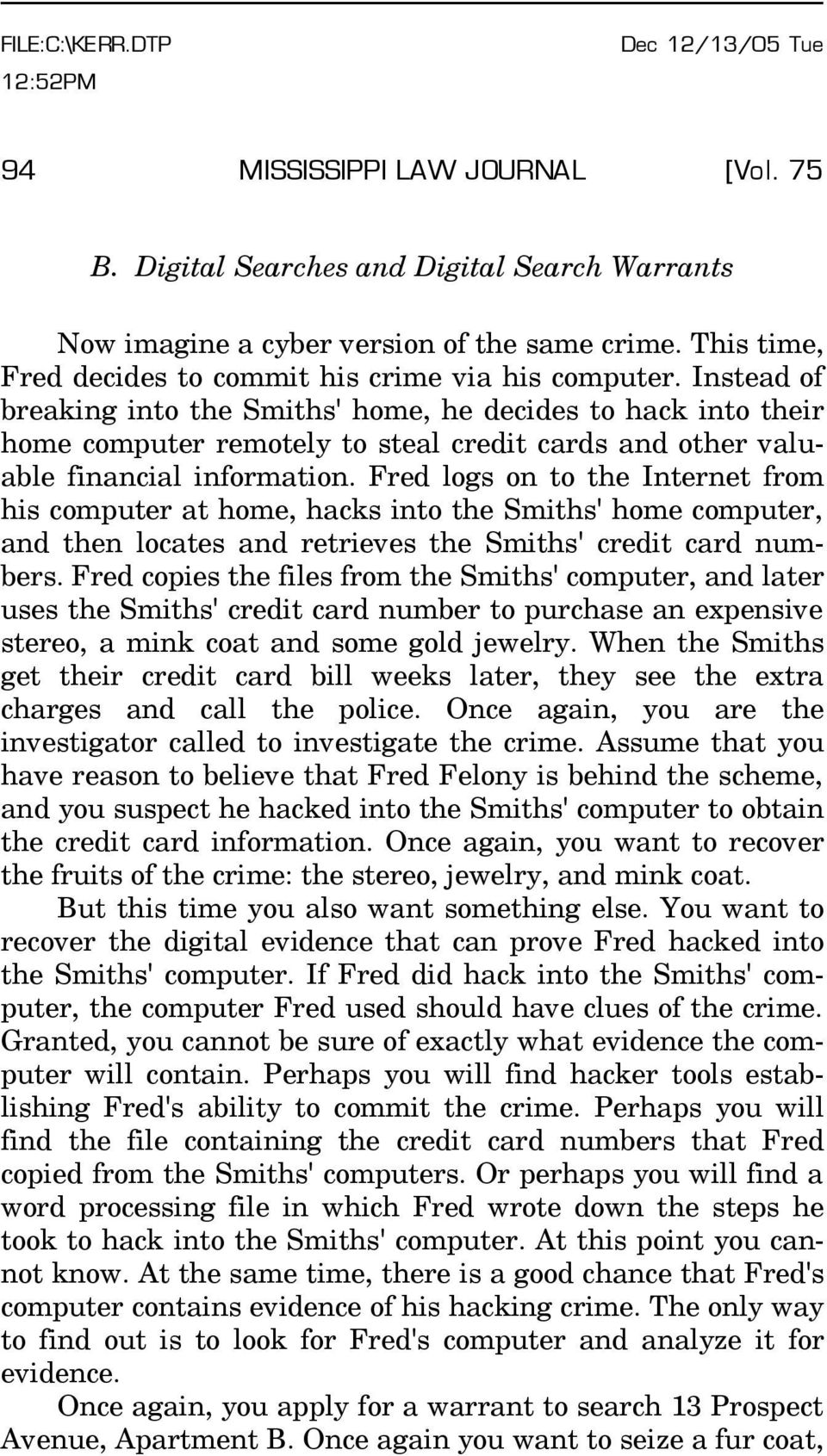Instead of breaking into the Smiths' home, he decides to hack into their home computer remotely to steal credit cards and other valuable financial information.