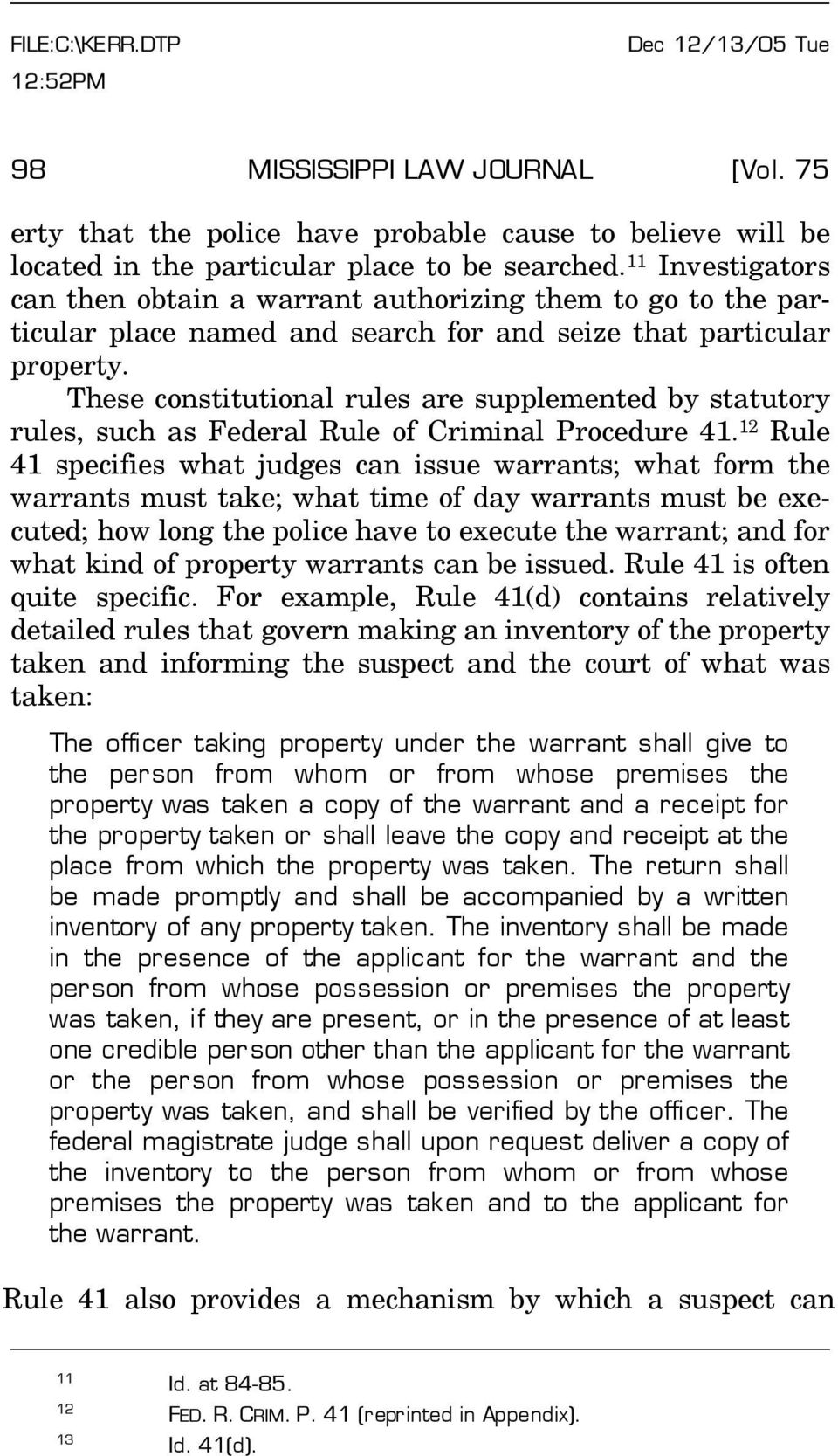 11 Investigators can then obtain a warrant authorizing them to go to the particular place named and search for and seize that particular property.