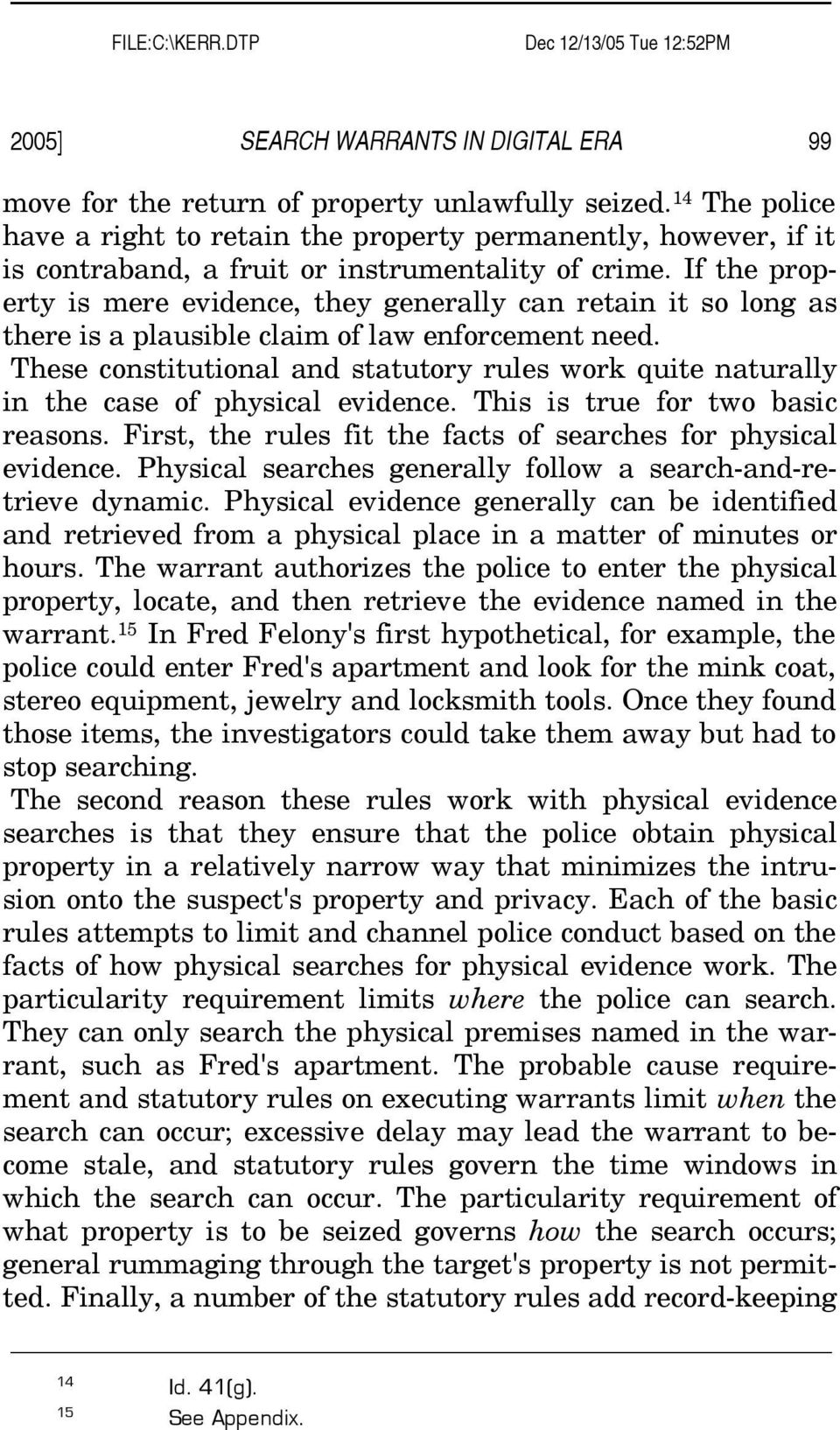 If the property is mere evidence, they generally can retain it so long as there is a plausible claim of law enforcement need.