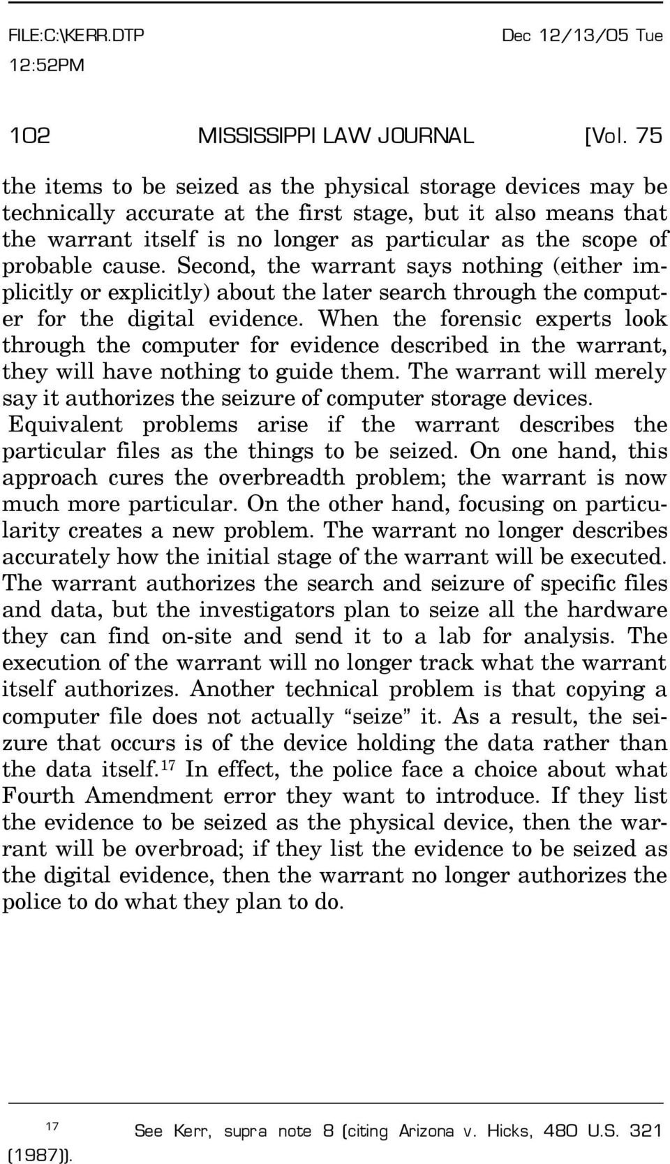 probable cause. Second, the warrant says nothing (either implicitly or explicitly) about the later search through the computer for the digital evidence.