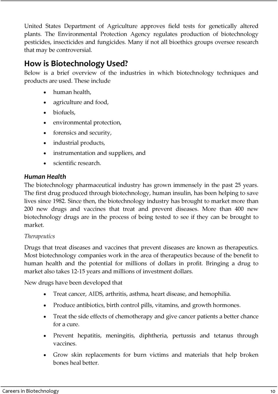 How is Biotechnology Used? Below is a brief overview of the industries in which biotechnology techniques and products are used.
