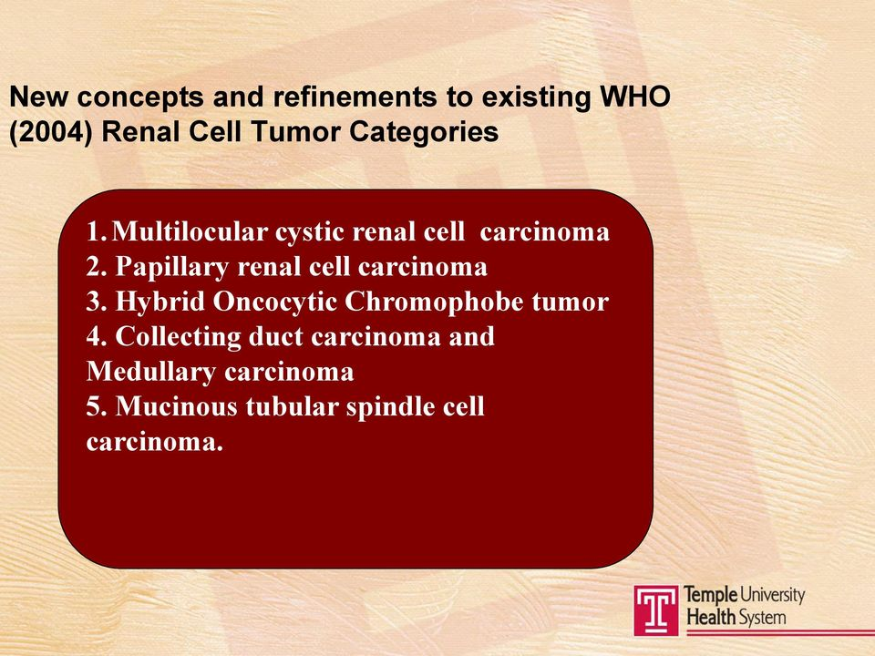 Papillary renal cell carcinoma 3. Hybrid Oncocytic Chromophobe tumor 4.