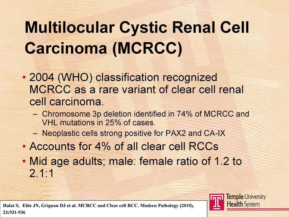 Neoplastic cells strong positive for PAX2 and CA-IX Accounts for 4% of all clear cell RCCs Mid age adults; male: