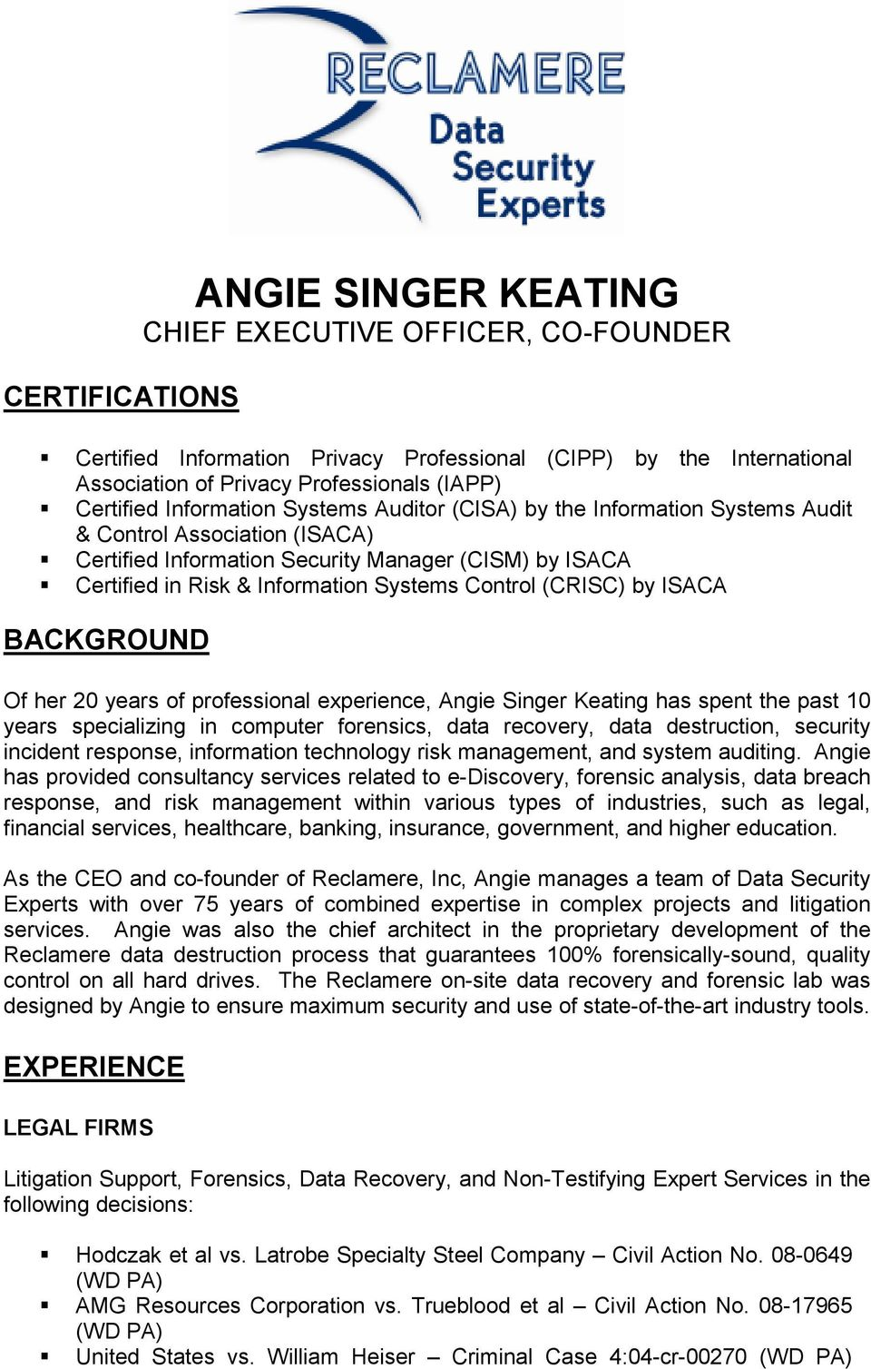 Control (CRISC) by ISACA BACKGROUND Of her 20 years of professional experience, Angie Singer Keating has spent the past 10 years specializing in computer forensics, data recovery, data destruction,