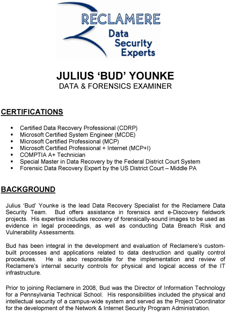 BACKGROUND Julius Bud Younke is the lead Data Recovery Specialist for the Reclamere Data Security Team. Bud offers assistance in forensics and e-discovery fieldwork projects.