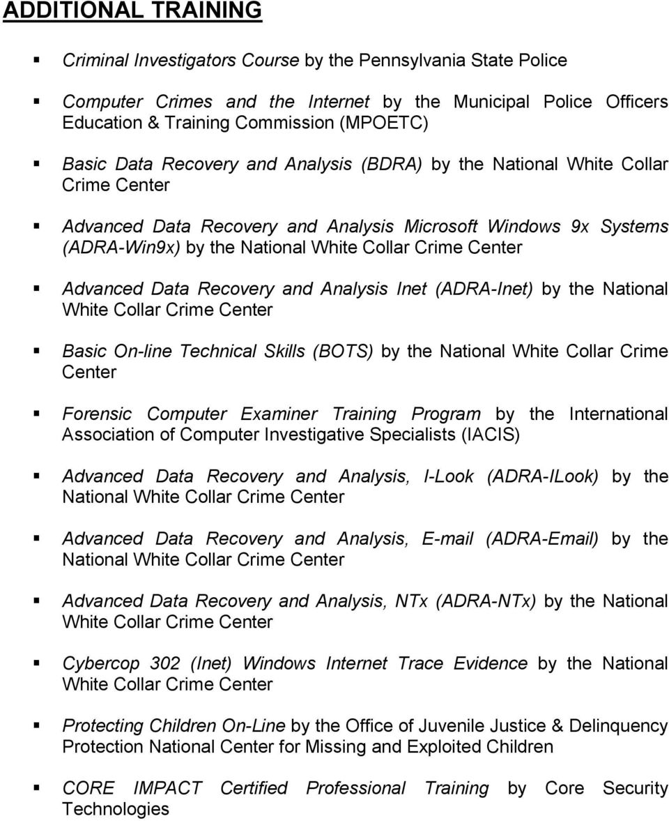 Advanced Data Recovery and Analysis Inet (ADRA-Inet) by the National White Collar Crime Center Basic On-line Technical Skills (BOTS) by the National White Collar Crime Center Forensic Computer
