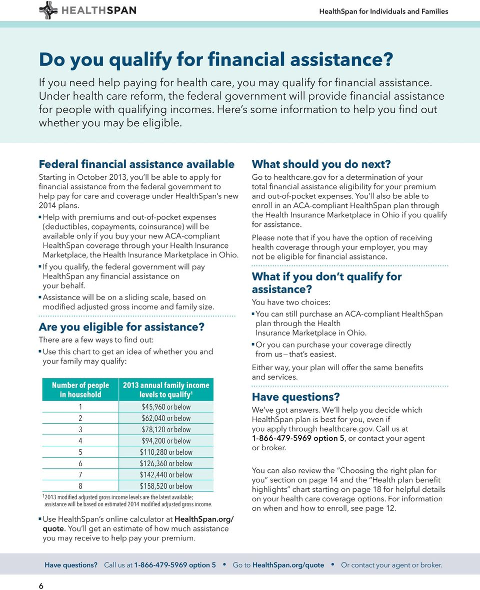 Federal financial assistance available Startin in October 2013, you ll be able to apply for financial assistance from the federal overnment to help pay for care and coverae under HealthSpan s new