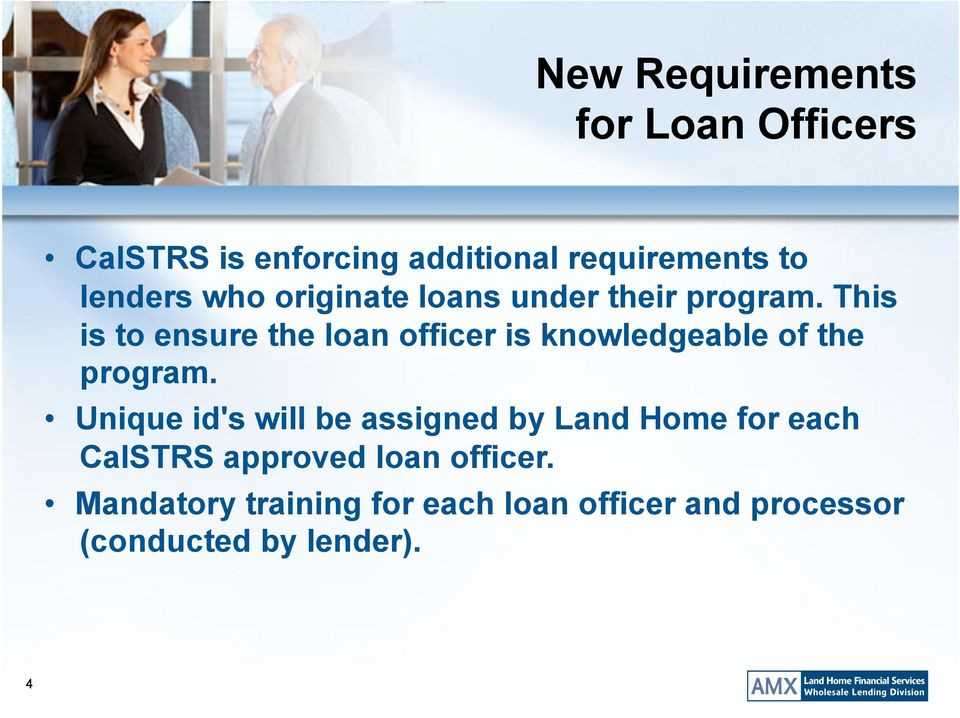 This is to ensure the loan officer is knowledgeable of the program.