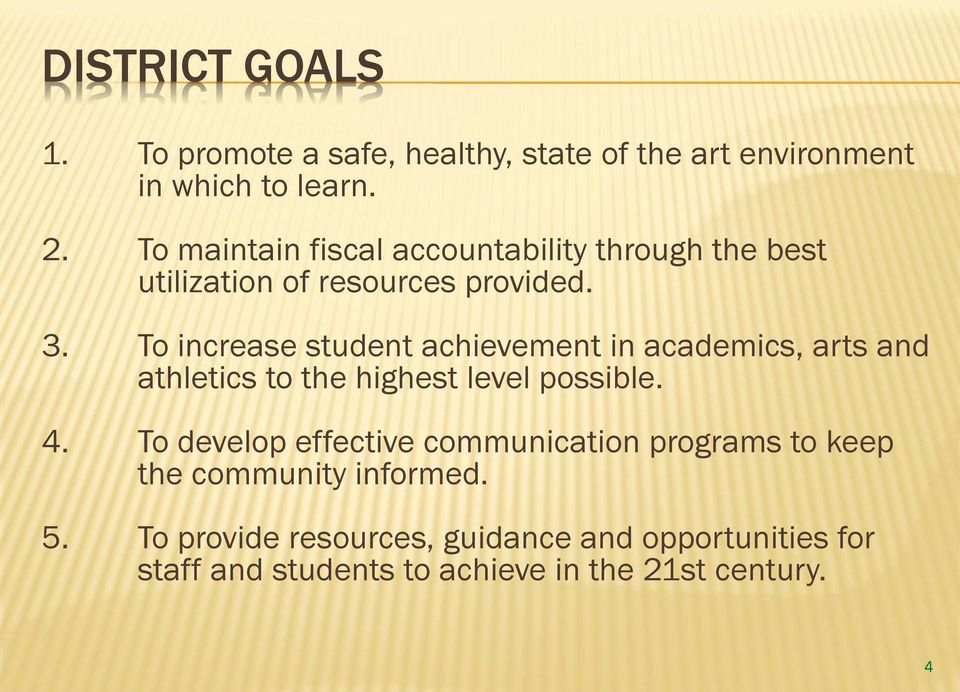 To increase student achievement in academics, arts and athletics to the highest level possible. 4.