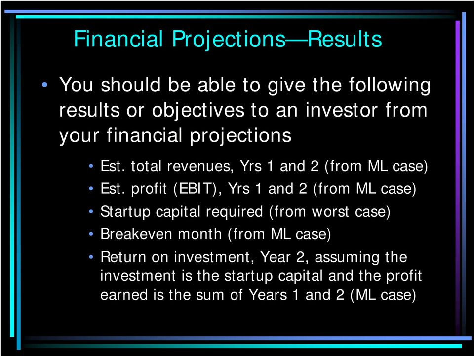 profit (EBIT), Yrs 1 and 2 (from ML case) Startup capital required (from worst case) Breakeven month (from ML
