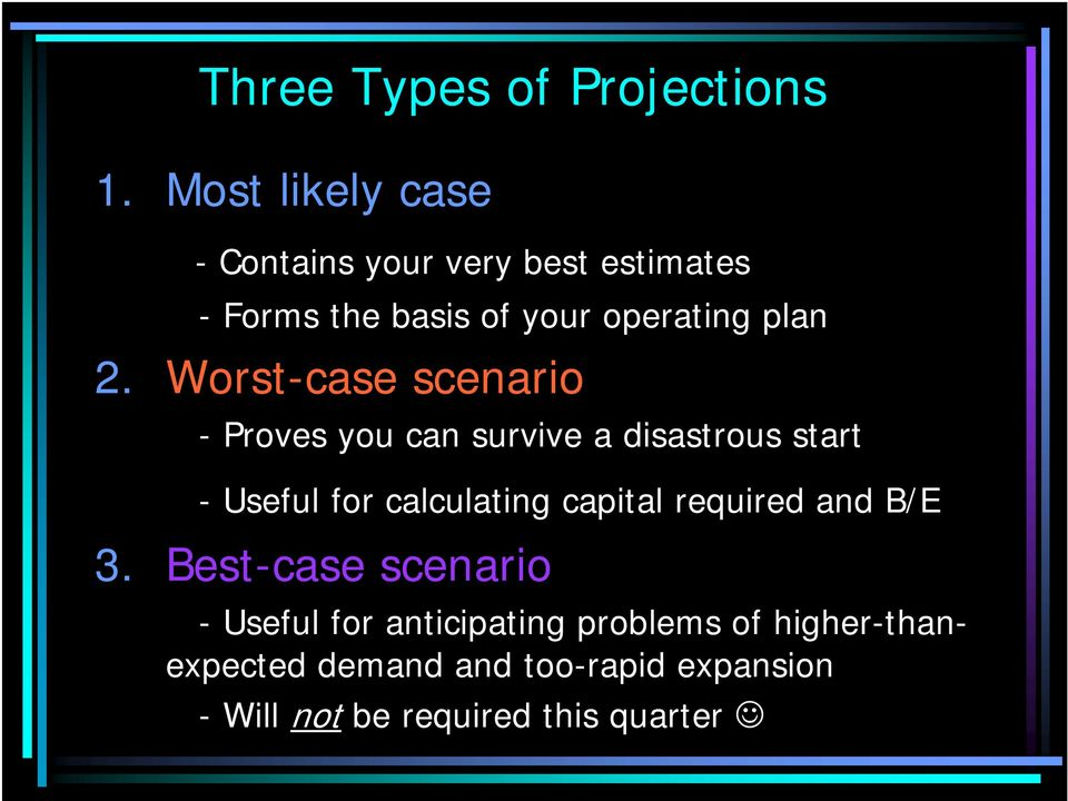 Worst-case scenario - Proves you can survive a disastrous start - Useful for calculating capital