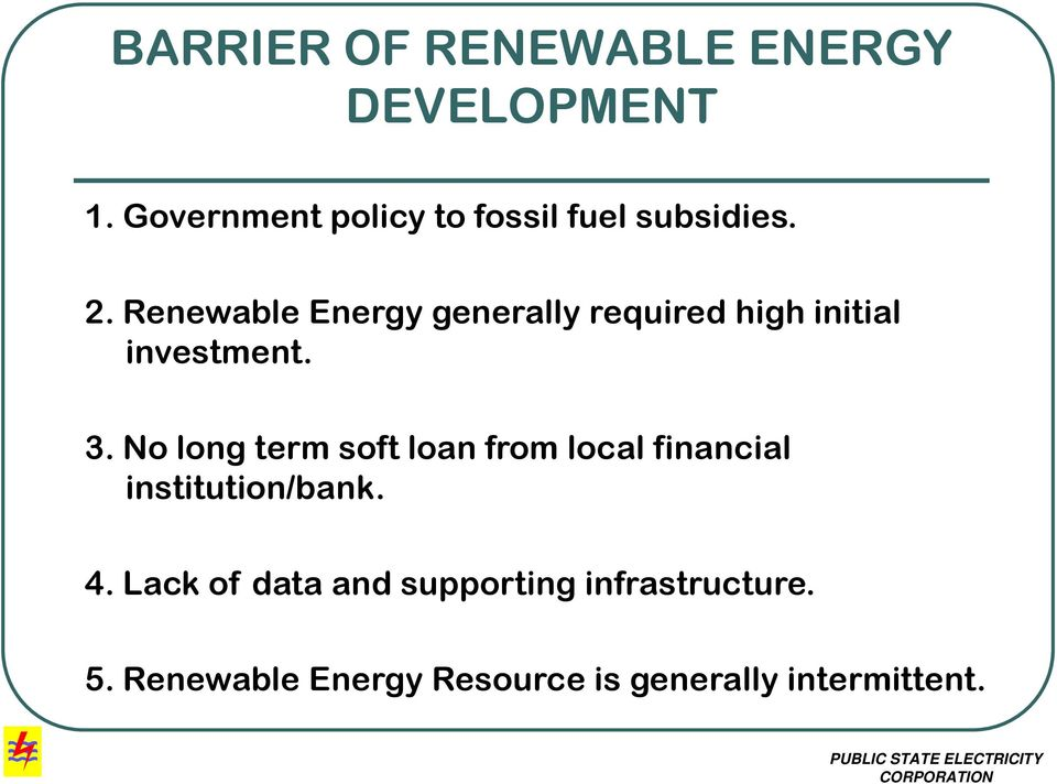 Renewable Energy generally required high initial investment. 3.