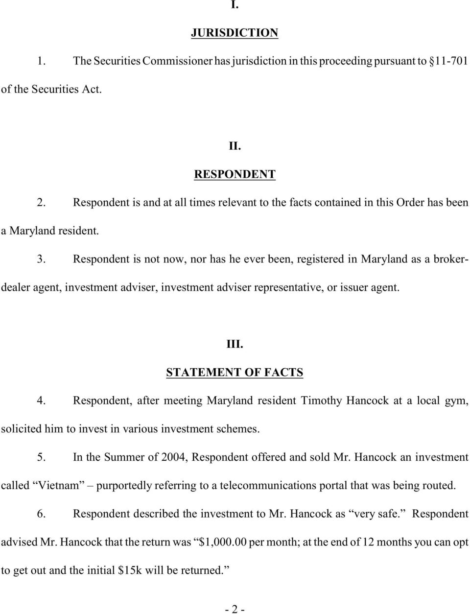 Respondent is not now, nor has he ever been, registered in Maryland as a brokerdealer agent, investment adviser, investment adviser representative, or issuer agent. III. STATEMENT OF FACTS 4.