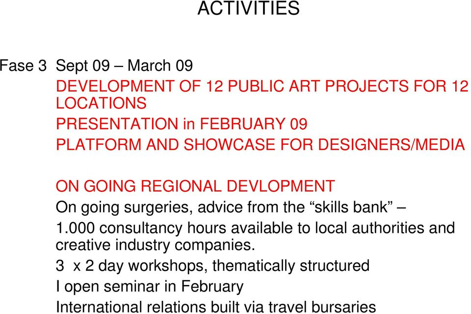 from the skills bank 1.000 consultancy hours available to local authorities and creative industry companies.
