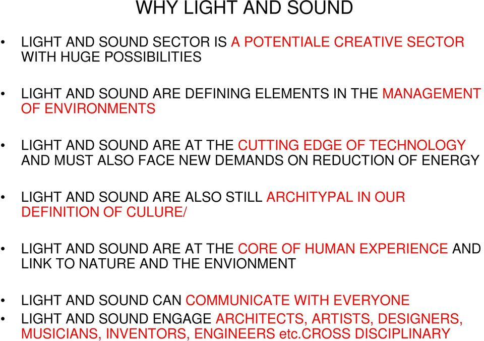SOUND ARE ALSO STILL ARCHITYPAL IN OUR DEFINITION OF CULURE/ LIGHT AND SOUND ARE AT THE CORE OF HUMAN EXPERIENCE AND LINK TO NATURE AND THE