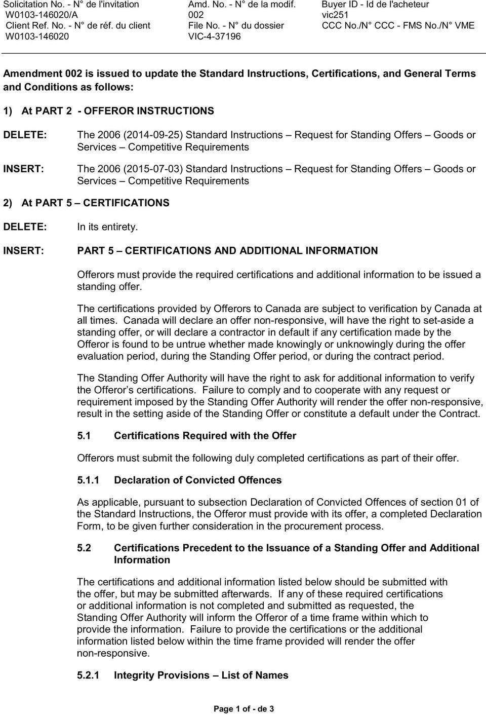 Instructions Request for Standing Offers Goods or Services Competitive Requirements The 2006 (2015-07-03) Standard Instructions Request for Standing Offers Goods or Services Competitive Requirements