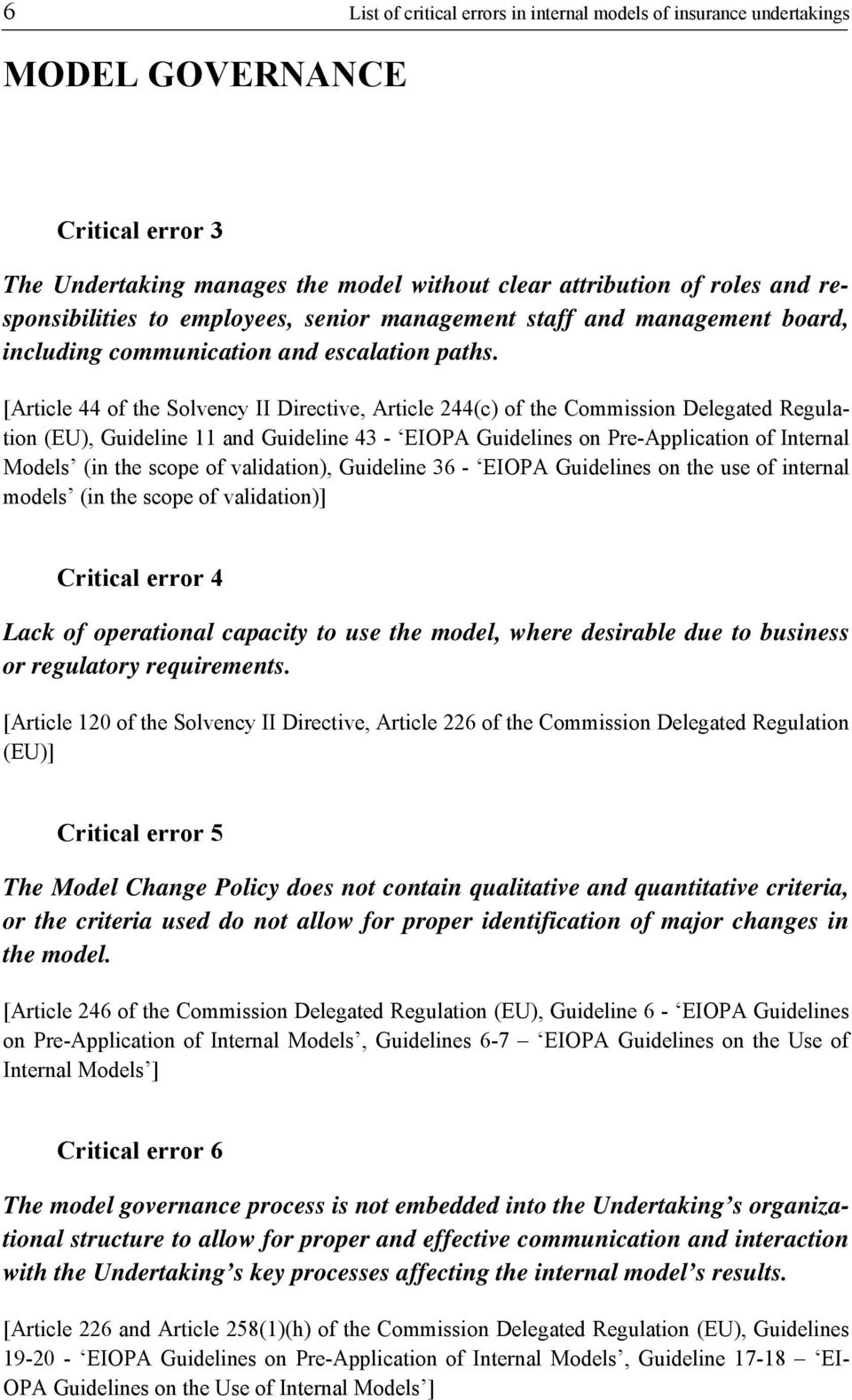 [Article 44 of the Solvency II Directive, Article 244(c) of the Commission Delegated Regulation (EU), Guideline 11 and Guideline 43 - EIOPA Guidelines on Pre-Application of Internal Models (in the