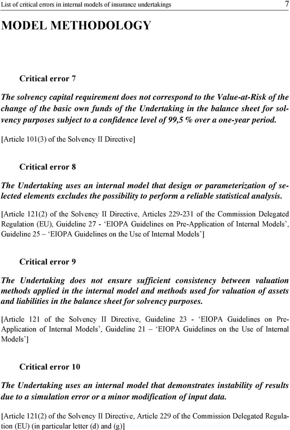 [Article 101(3) of the Solvency II Directive] Critical error 8 The Undertaking uses an internal model that design or parameterization of selected elements excludes the possibility to perform a