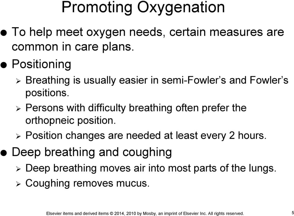 Persons with difficulty breathing often prefer the orthopneic position.