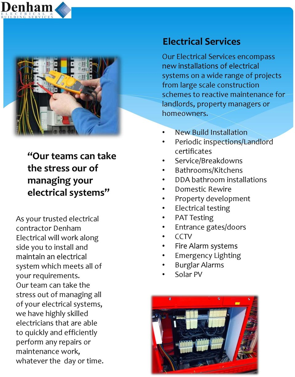 Our teams can take the stress our of managing your electrical systems As your trusted electrical contractor Denham Electrical will work along side you to install and maintain an electrical system
