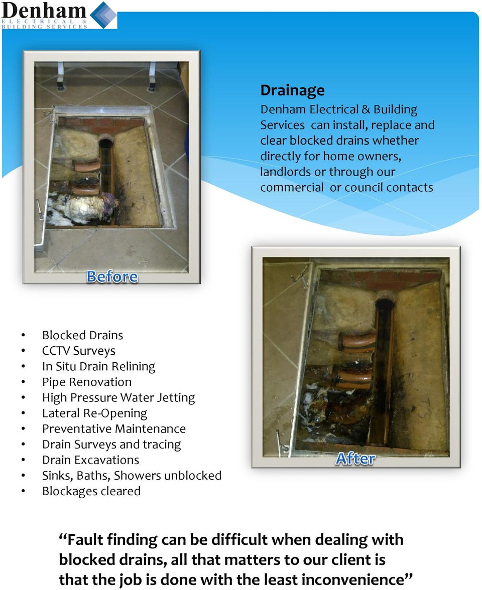Lateral Re-Opening Preventative Maintenance Drain Surveys and tracing Drain Excavations Sinks, Baths, Showers unblocked Blockages cleared