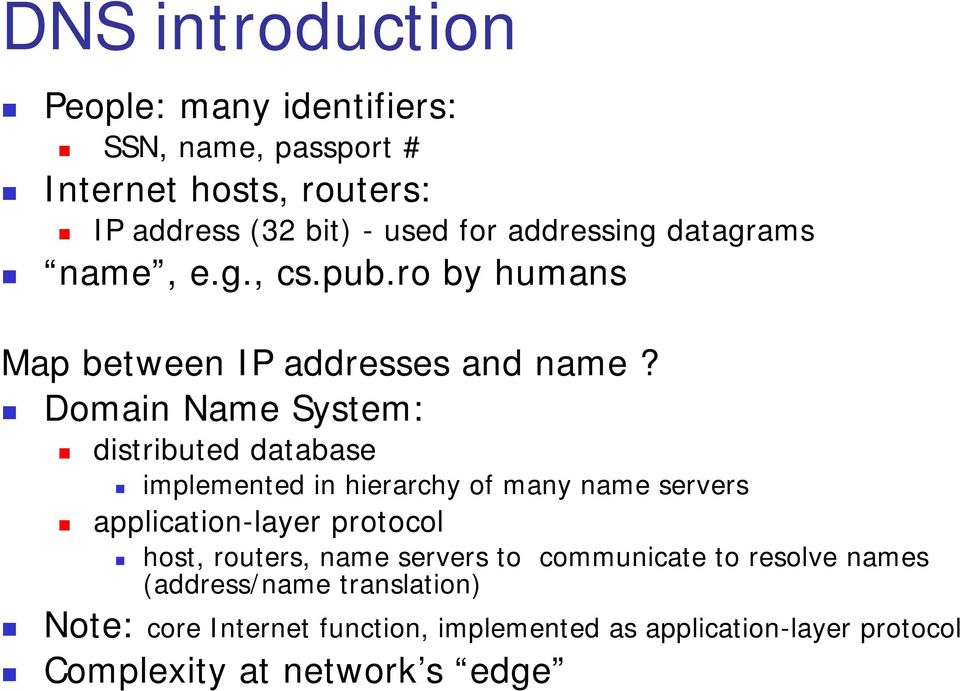 Domain Name System: distributed database implemented in hierarchy of many name servers application-layer protocol host,