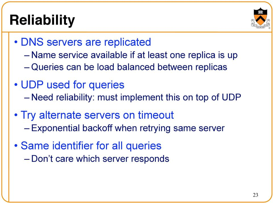 must implement this on top of UDP Try alternate servers on timeout Exponential backoff