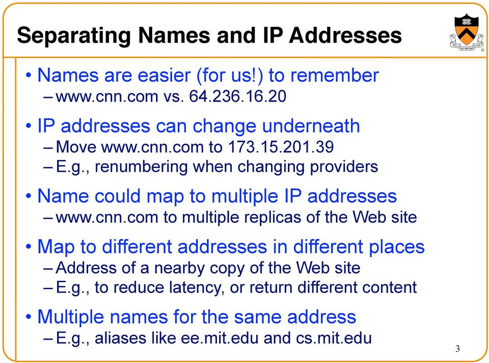 cnn.com to multiple replicas of the Web site Map to different addresses in different places Address of a nearby copy of the Web