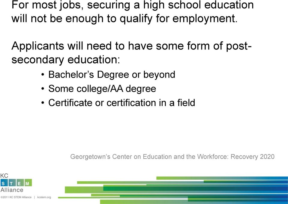 Applicants will need to have some form of postsecondary education: Bachelor s