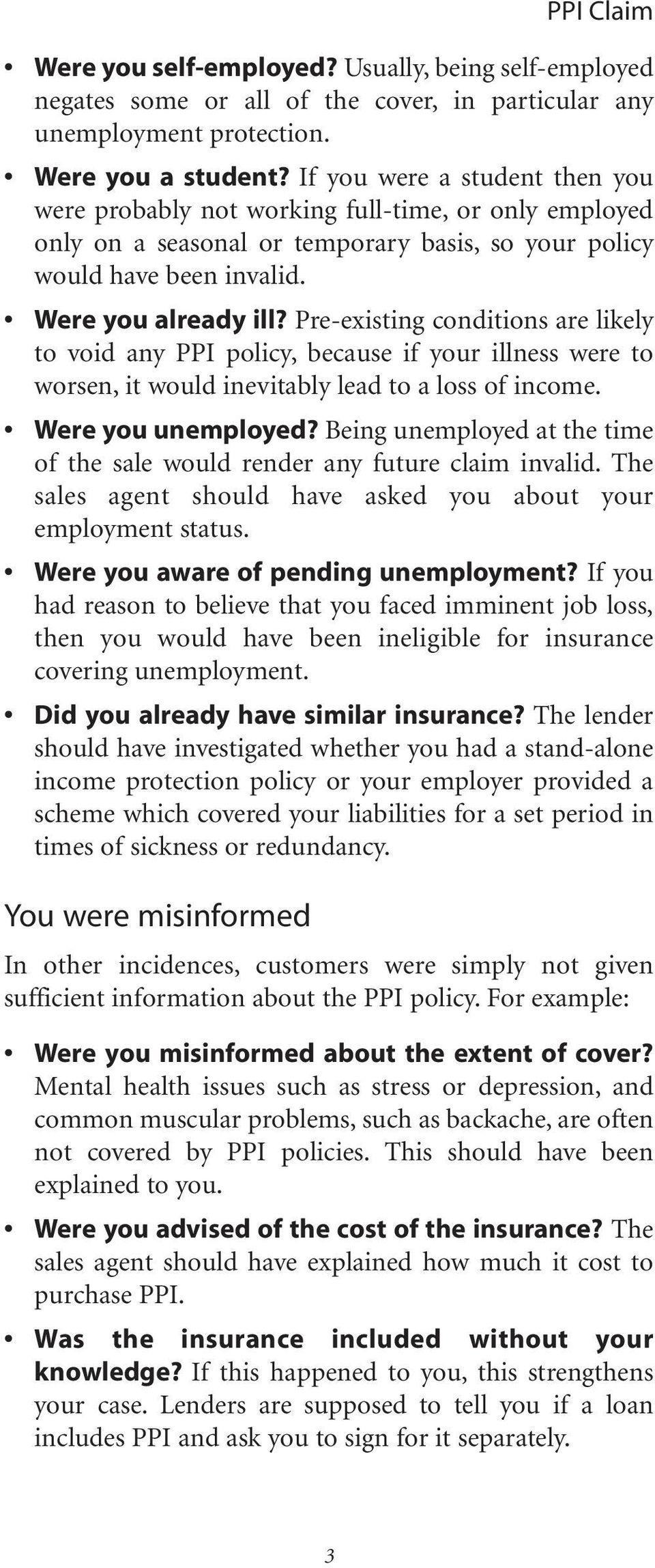 Pre-existing conditions are likely to void any PPI policy, because if your illness were to worsen, it would inevitably lead to a loss of income. Were you unemployed?