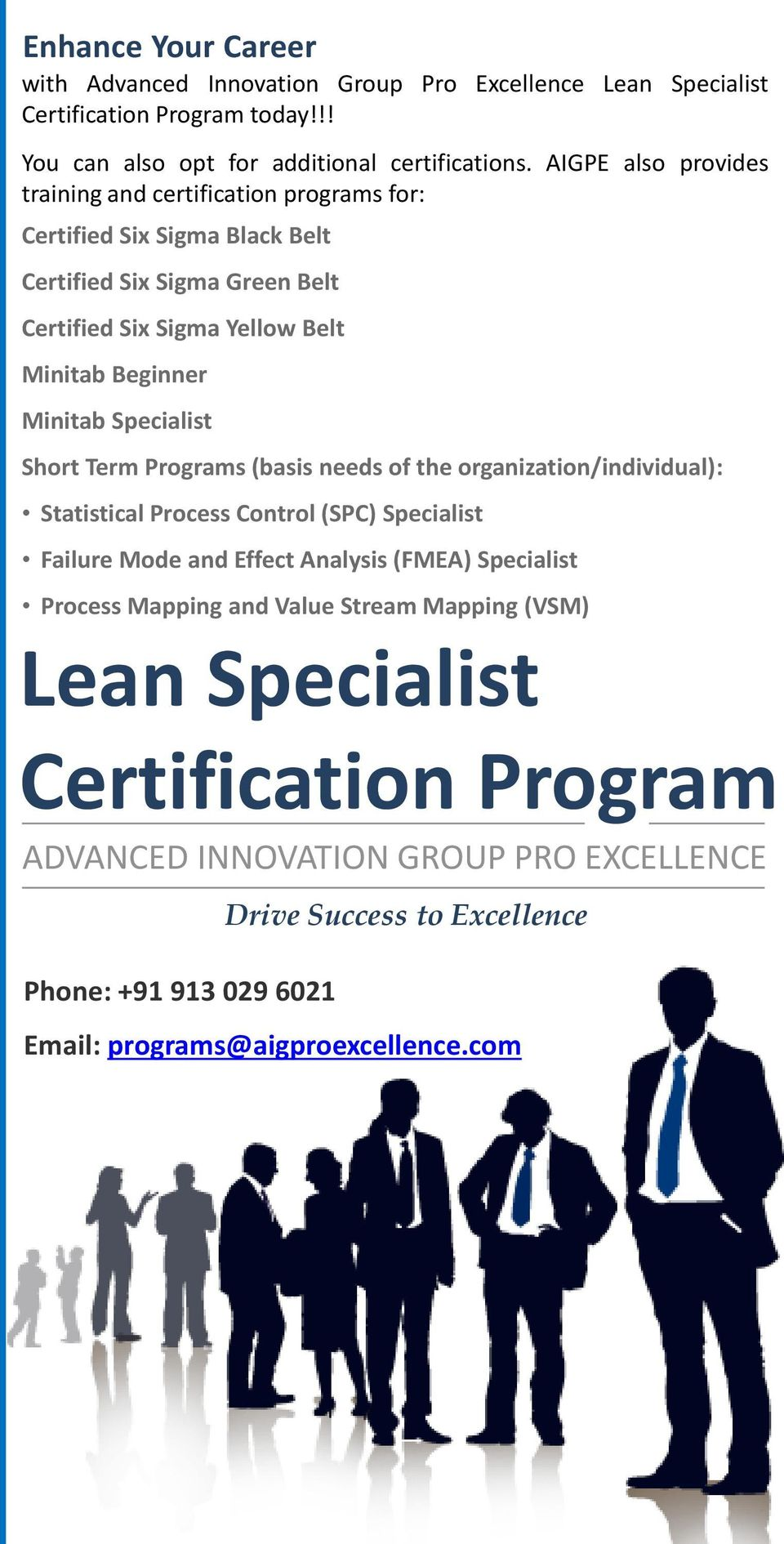Specialist Short Term Programs (basis needs of the organization/individual): Statistical Process Control (SPC) Specialist Failure Mode and Effect Analysis (FMEA) Specialist Process