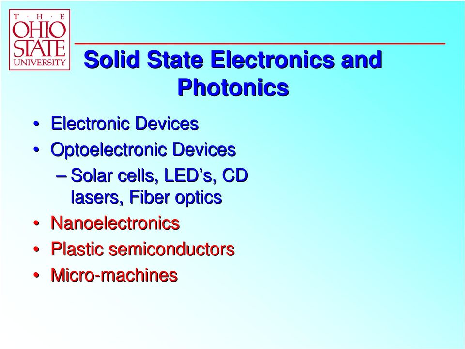 Solar cells, LED s, CD lasers, Fiber optics