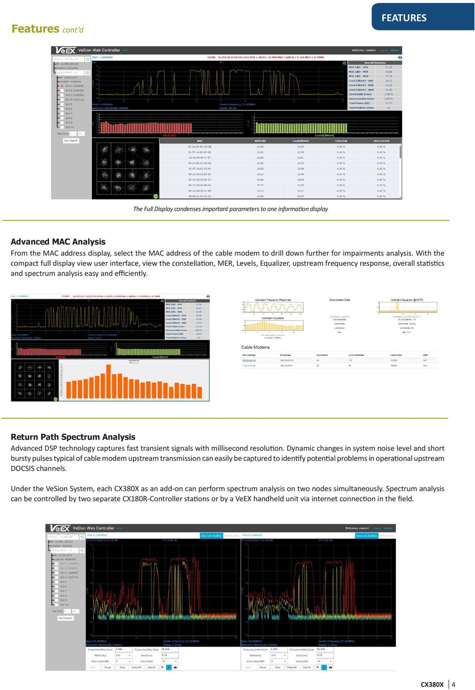 With the compact full display view user interface, view the constellation, MER, Levels, Equalizer, upstream frequency response, overall statistics and spectrum analysis easy and efficiently.