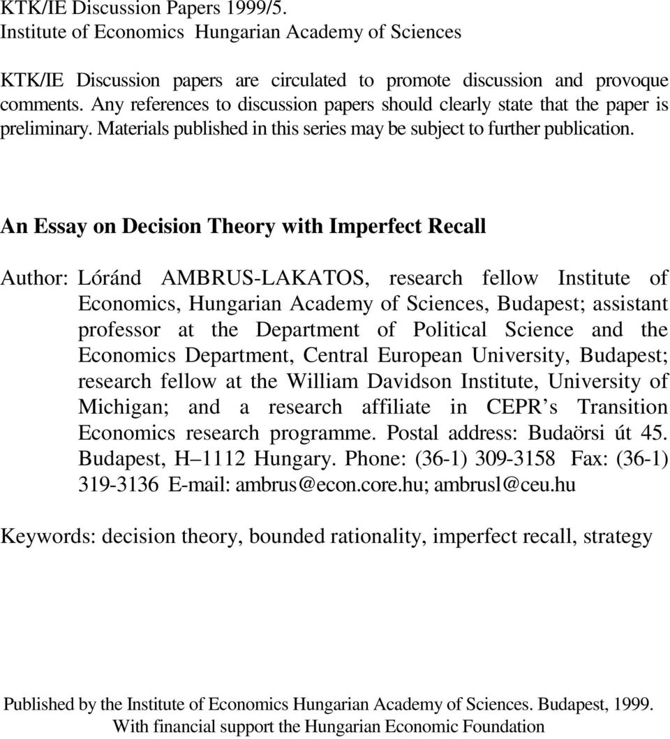 An Essay on Decision Theory with Imperfect Recall Author: Lóránd AMBRUS-LAKATOS, research fellow Institute of Economics, Hungarian Academy of Sciences, Budapest; assistant professor at the Department