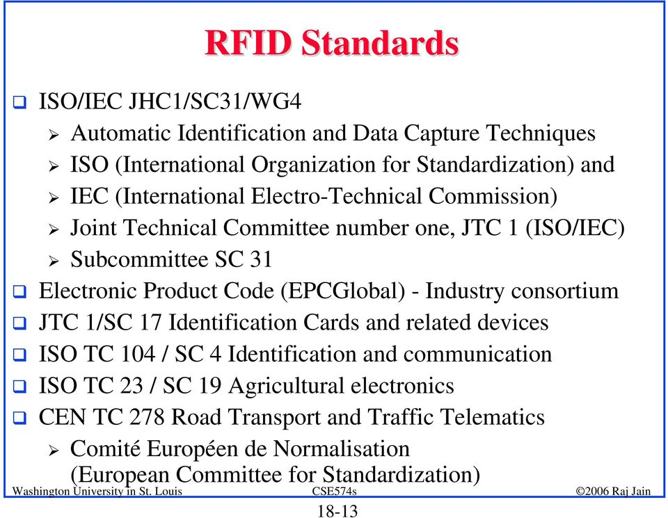 Electronic Product Code (EPCGlobal) - Industry consortium! JTC 1/SC 17 Identification Cards and related devices!