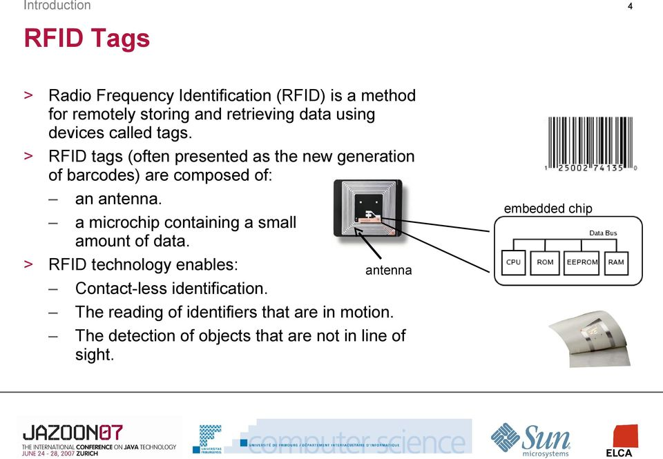 RFID tags (often presented as the new generation of barcodes) are composed of: an antenna.