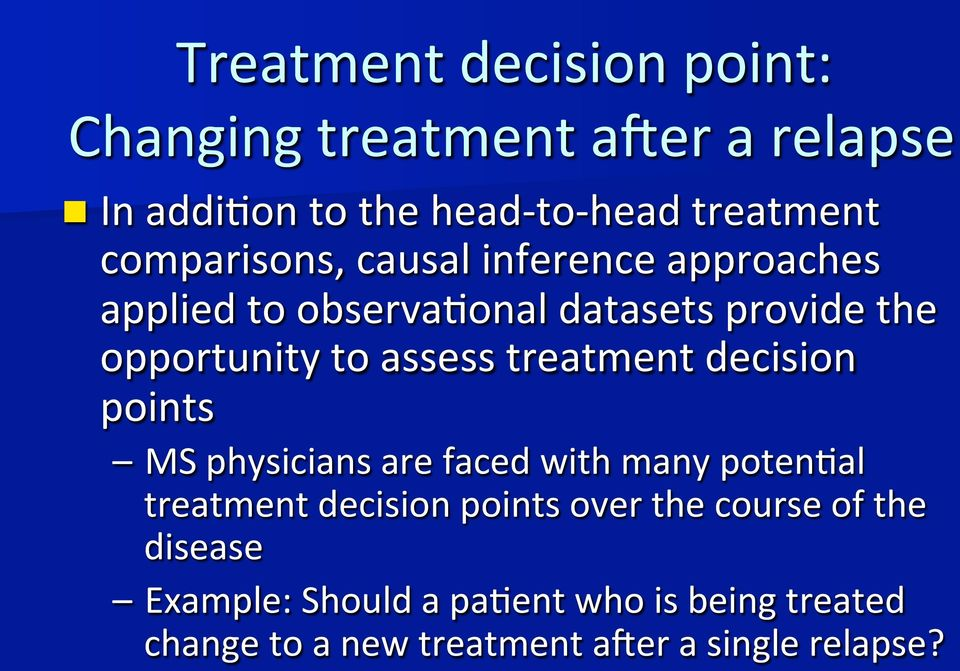 treatment decision points MS physicians are faced with many poten,al treatment decision points over the
