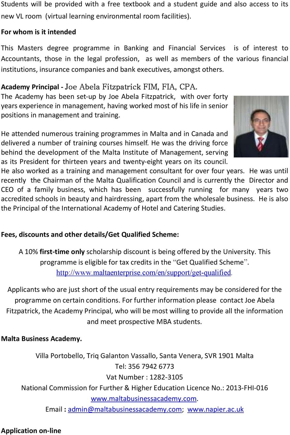 institutions, insurance companies and bank executives, amongst others. Academy Principal - Joe Abela Fitzpatrick FIM, FIA, CPA.