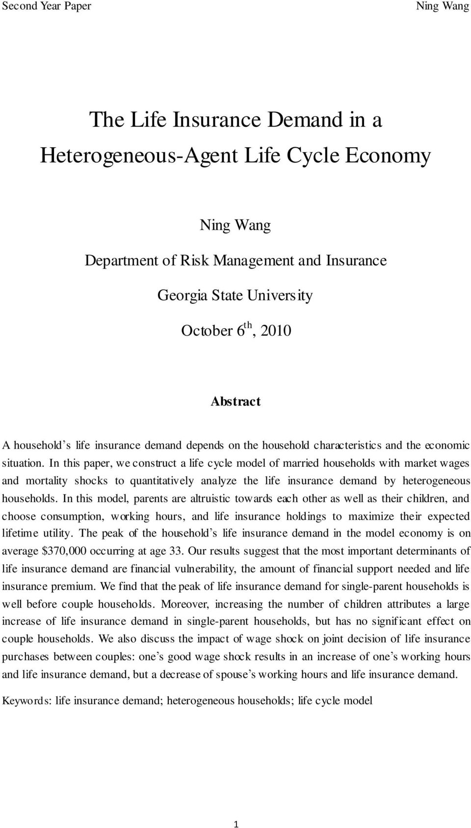 In this paper, we construct a life cycle model of married households with market wages and mortality shocks to quantitatively analyze the life insurance demand by heterogeneous households.