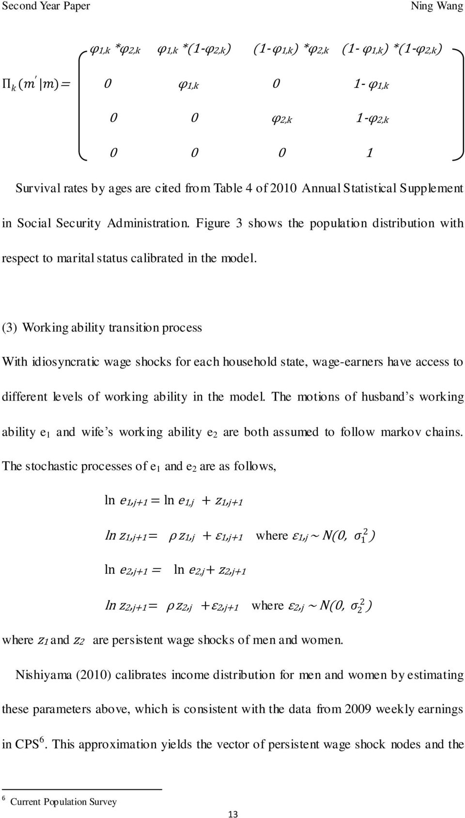 (3) Working ability transition process With idiosyncratic wage shocks for each household state, wage-earners have access to different levels of working ability in the model.