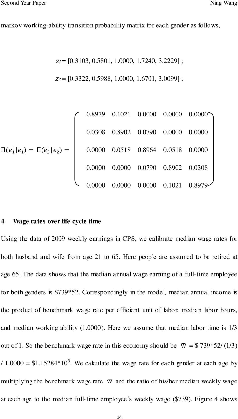 8979 4 Wage rates over life cycle time Using the data of 2009 weekly earnings in CPS, we calibrate median wage rates for both husband and wife from age 21 to 65.