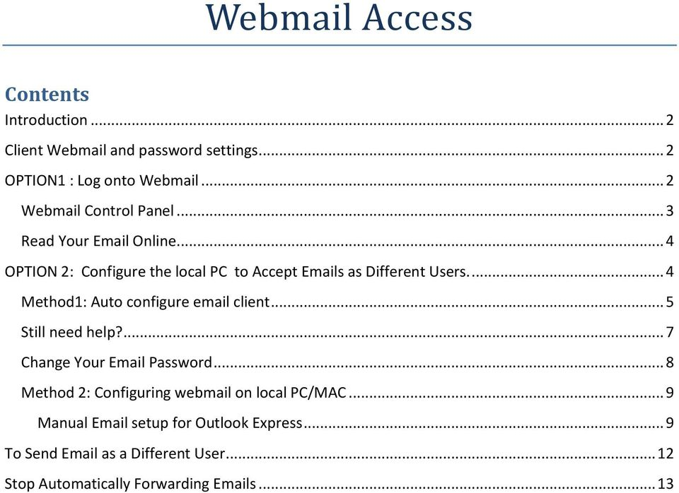 ... 4 Method1: Auto configure email client... 5 Still need help?... 7 Change Your Email Password.